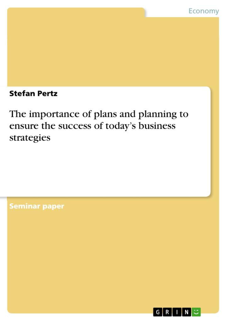 The importance of plans and planning to ensure the success of today´s business strategies als eBook von Stefan Pertz