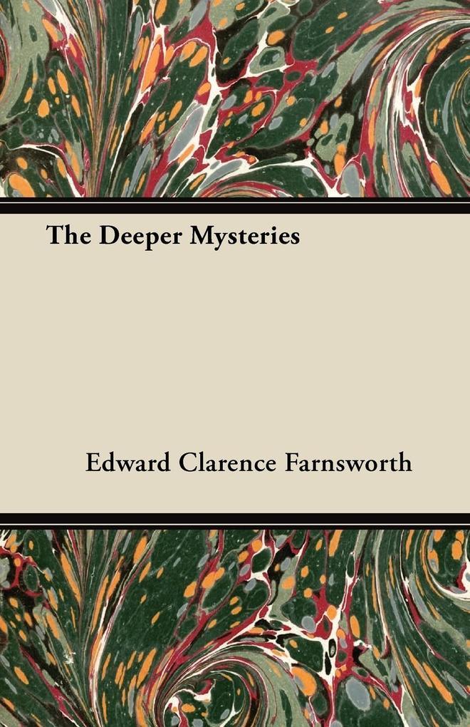 The Deeper Mysteries als Taschenbuch von Edward Clarence Farnsworth