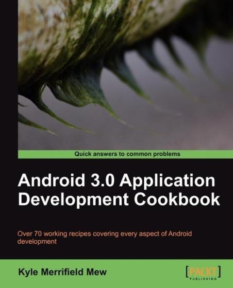 Android 3.0 Application Development Cookbook als Taschenbuch von Kyle Merrifield Mew