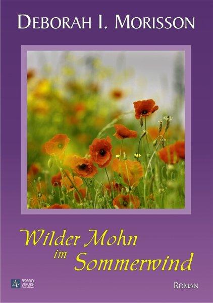 Wilder Mohn im Sommerwind als Buch von Deborah I. Morisson