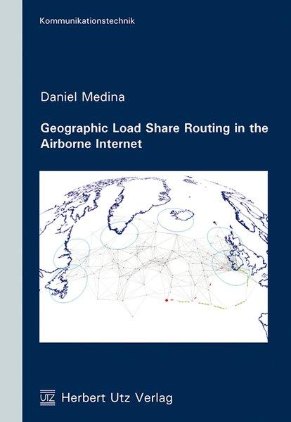Geographic Load Share Routing in the Airborne Internet als Taschenbuch von Daniel Medina
