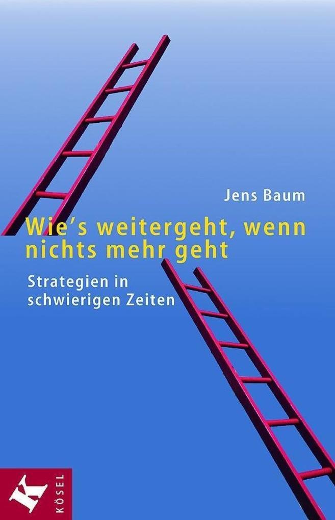Wie's weitergeht, wenn nichts mehr geht als eBook von Jens Baum