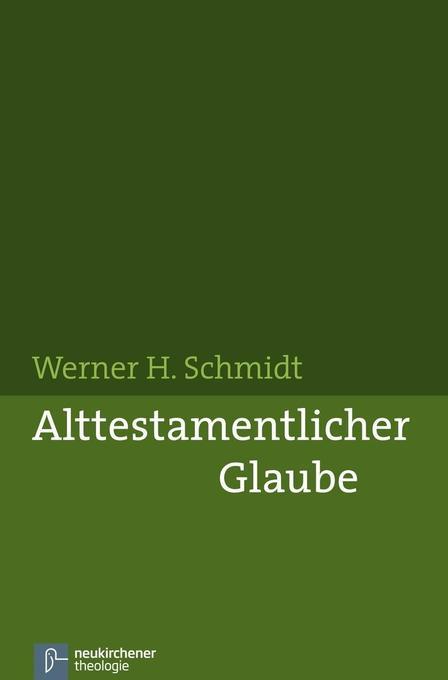Alttestamentlicher Glaube als Buch von Werner H. Schmidt