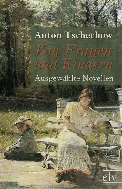 Von Frauen und Kindern als Buch von Anton Pawlowitsch Tschechow