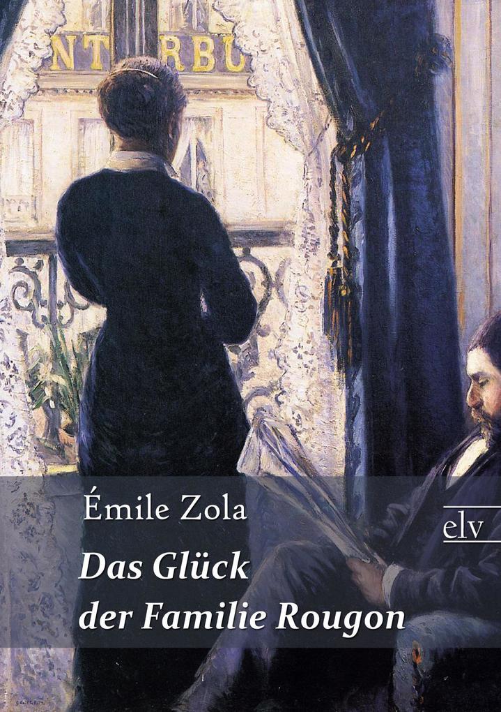 Das Glück der Familie Rougon als Buch von Émile Zola
