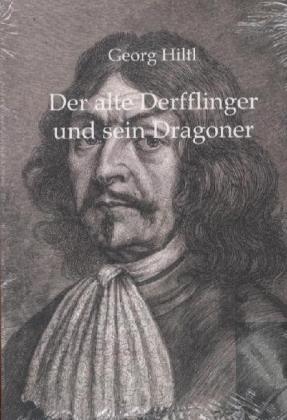 Der alte Derfflinger und sein Dragoner als Buch von Georg Hiltl