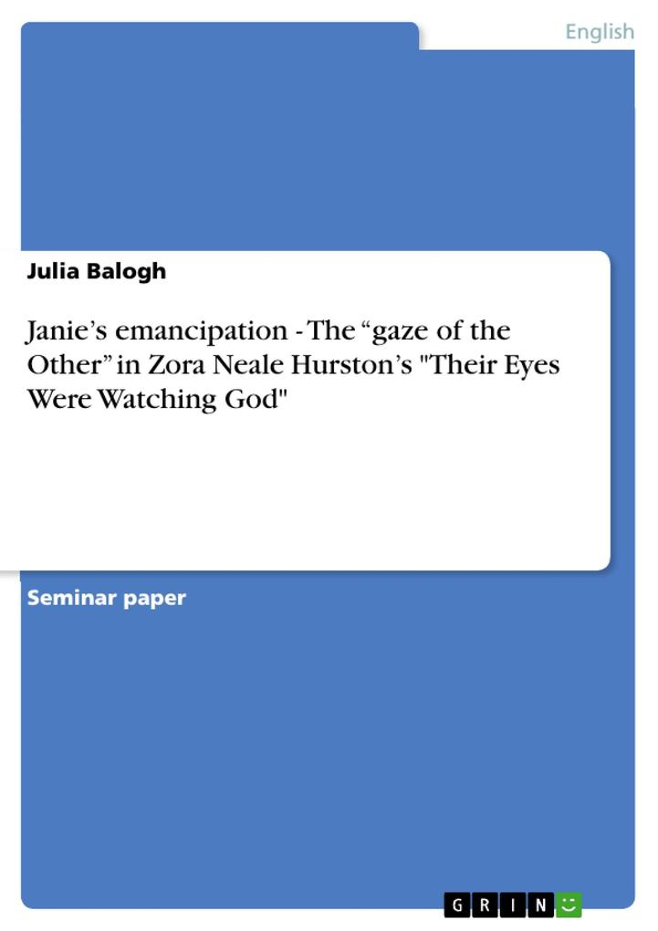 Janie´s emancipation - The gaze of the Other in Zora Neale Hurston´s Their Eyes Were Watching God als Buch von Julia Balogh