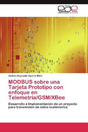 MODBUS sobre una Tarjeta Prototipo con enfoque en Telemetría GSM XBee als Buch von Andrés Reynaldo Oyarce Miño