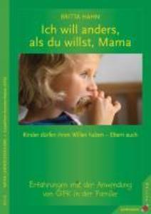 Ich will anders als du willst, Mama als eBook von Britta Hahn