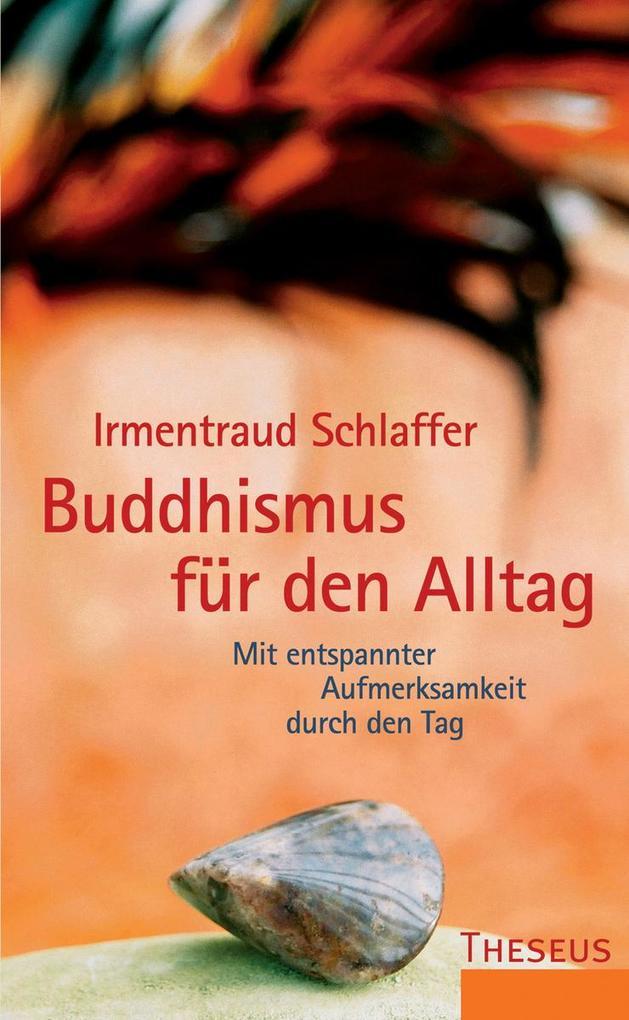 Buddhismus für den Alltag als eBook von Irmentraud Schlaffer