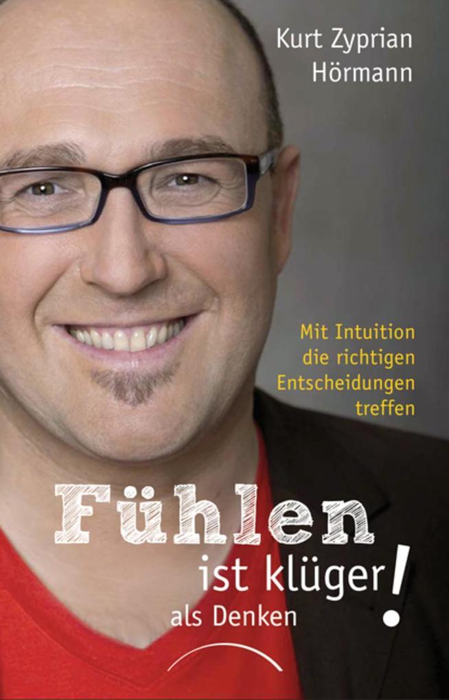 Fühlen ist klüger als denken als eBook von Kurt Zyprian Hörmann