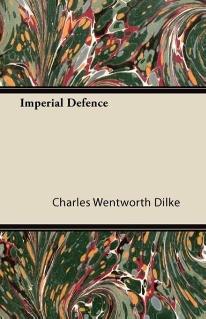 Imperial Defence als Taschenbuch von Charles Wentworth Dilke