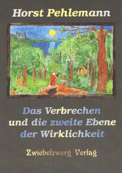 Das Verbrechen und die zweite Ebene der Wirklichkeit als Buch von Horst Pehlemann