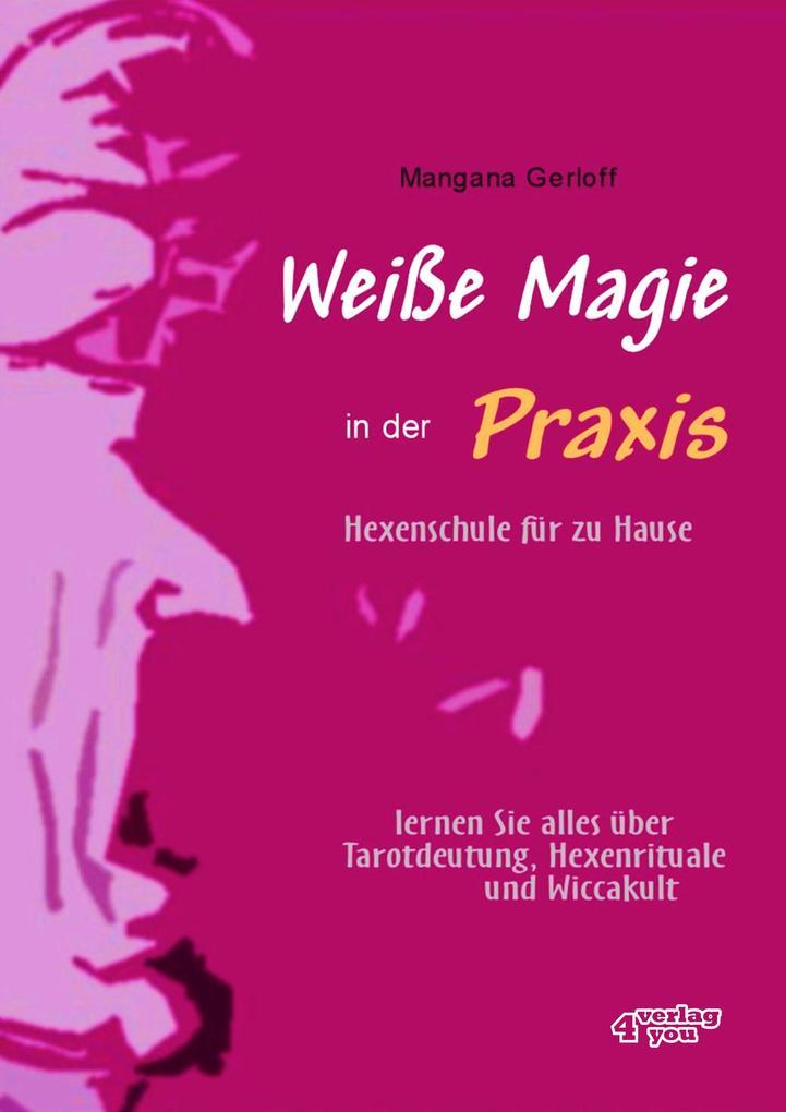 Weiße Magie in der Praxis. Hexenschule für zu Hause. Lernen Sie alles über Tarot-Deutung, Hexenrituale und Wicca-Kult. a