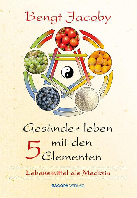 Gesünder leben mit den Fünf Elementen als Buch von Bengt Jacoby