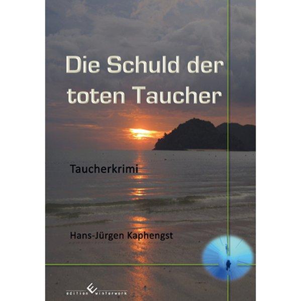 Die Schuld der toten Taucher als Taschenbuch von Hans-Jürgen Kaphengst