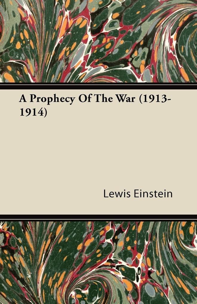 A Prophecy Of The War (1913-1914) als Taschenbuch von Lewis Einstein