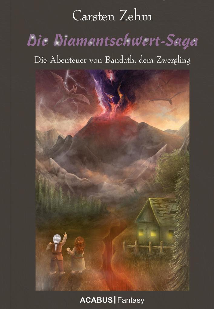 Die Diamantschwert-Saga. Die Abenteuer von Bandath, dem Zwergling als eBook von Carsten Zehm