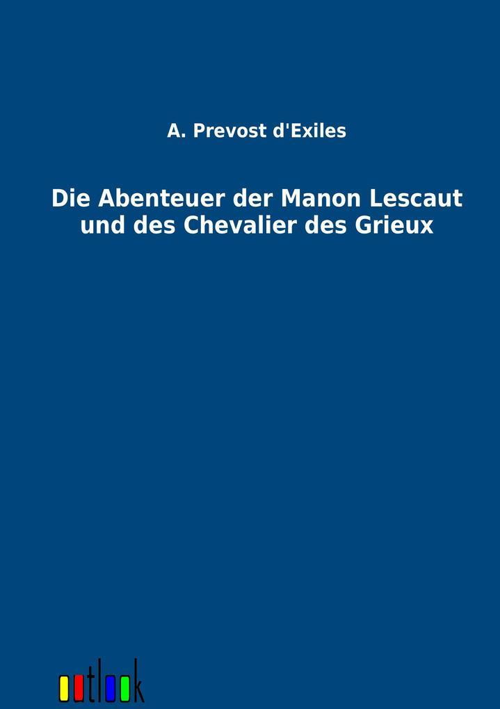 Die Abenteuer der Manon Lescaut und des Chevalier des Grieux als Buch von A. Prevost d'Exiles