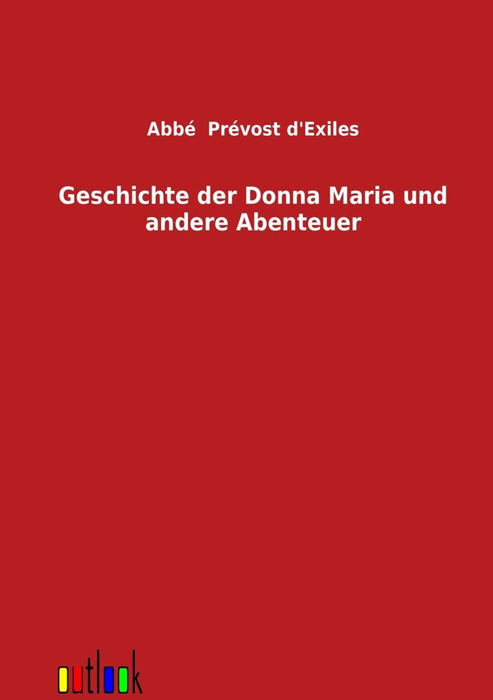 Geschichte der Donna Maria und andere Abenteuer als Buch von Abbé Prévost d'Exiles