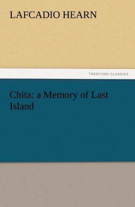 Chita: a Memory of Last Island als Buch von Lafcadio Hearn