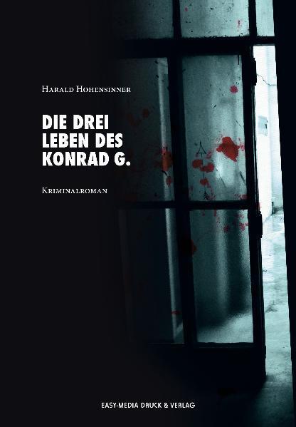 Die drei Leben des Konrad G. als Taschenbuch von Harald Hohensinner