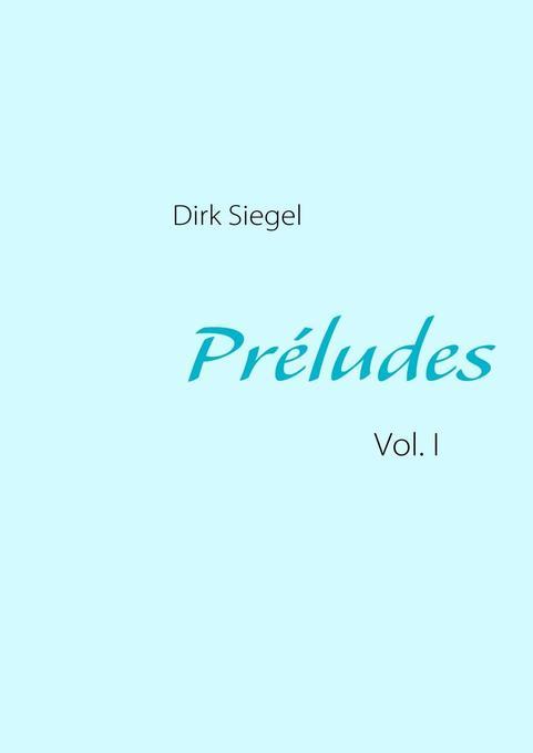 Préludes als eBook von Dirk Siegel
