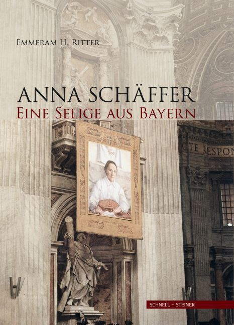 Anna Schäffer. Eine Selige aus Bayern als Buch von Emmeram H. Ritter