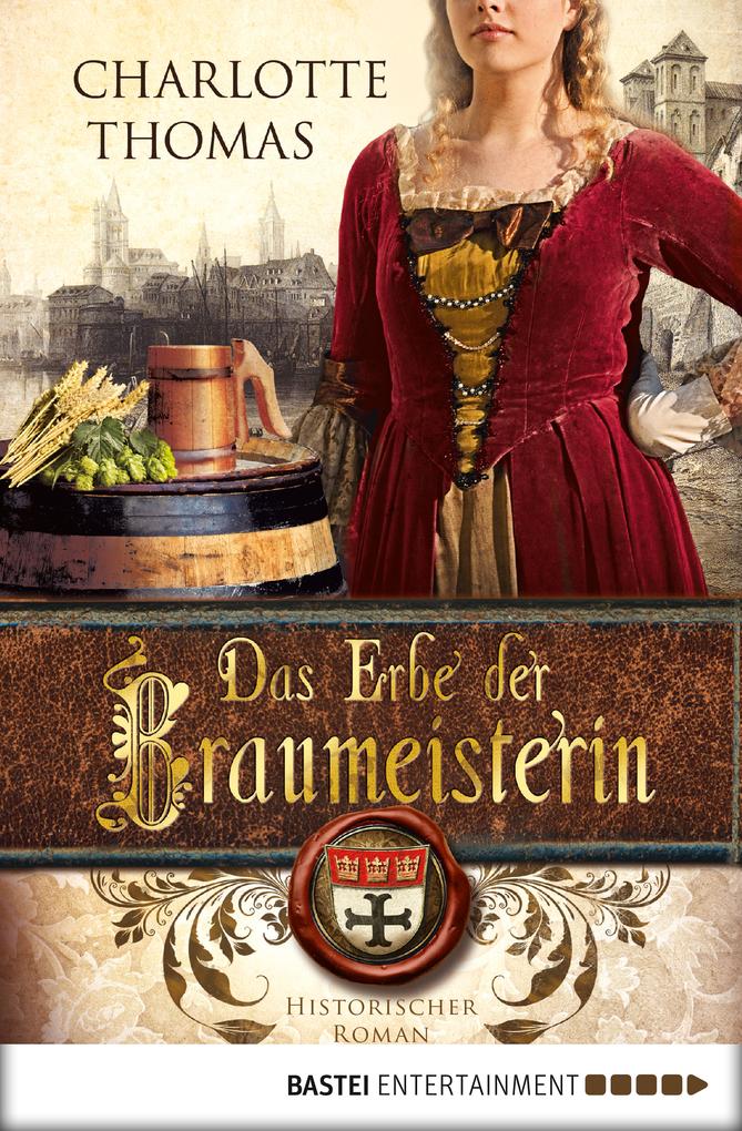 Das Erbe der Braumeisterin als eBook von Charlotte Thomas