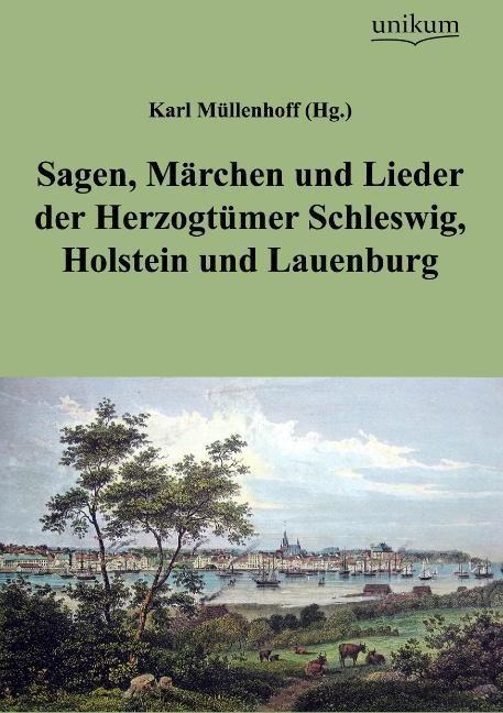 Sagen, Märchen und Lieder der Herzogtümer Schleswig, Holstein und Lauenburg als Buch von Karl (Hg. ) Müllenhoff