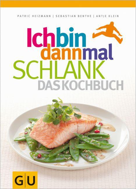 Ich bin dann mal schlank - das Kochbuch als Buch von Patric Heizmann, Sebastian Benthe, Antje Klein