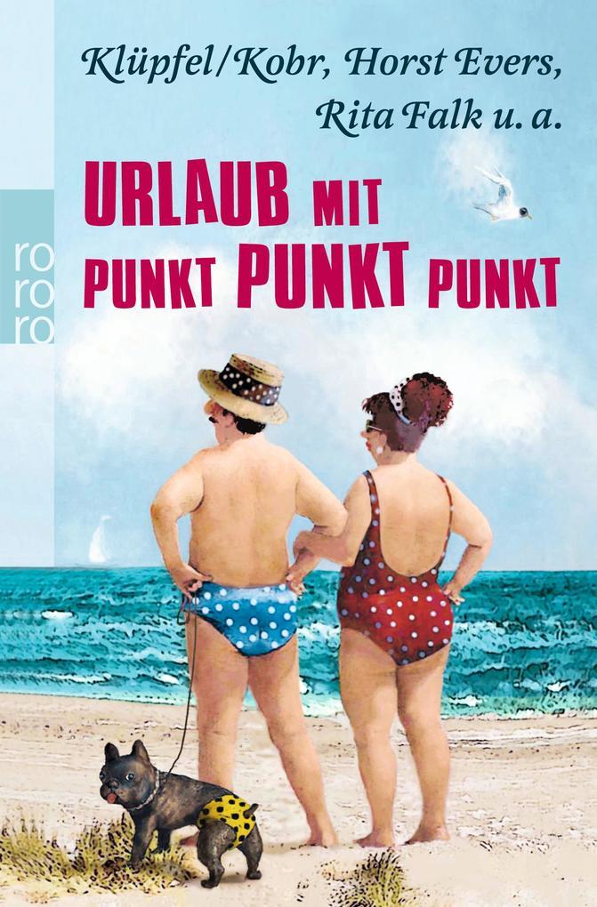 Urlaub mit Punkt Punkt Punkt als Taschenbuch von Horst Evers, Rita Falk, Klüpfel & Kobr