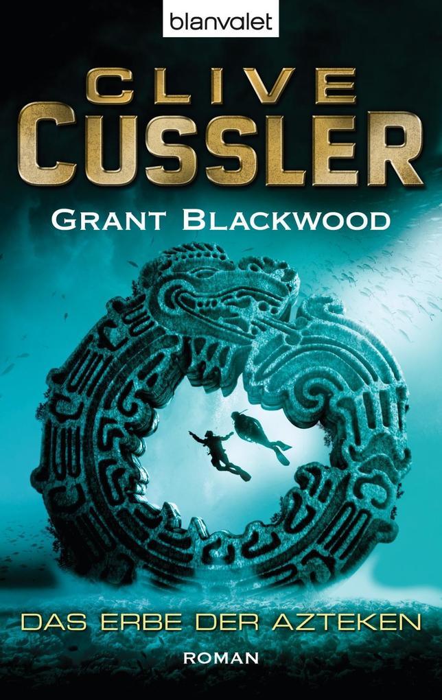 Das Erbe der Azteken als Taschenbuch von Clive Cussler, Grant Blackwood