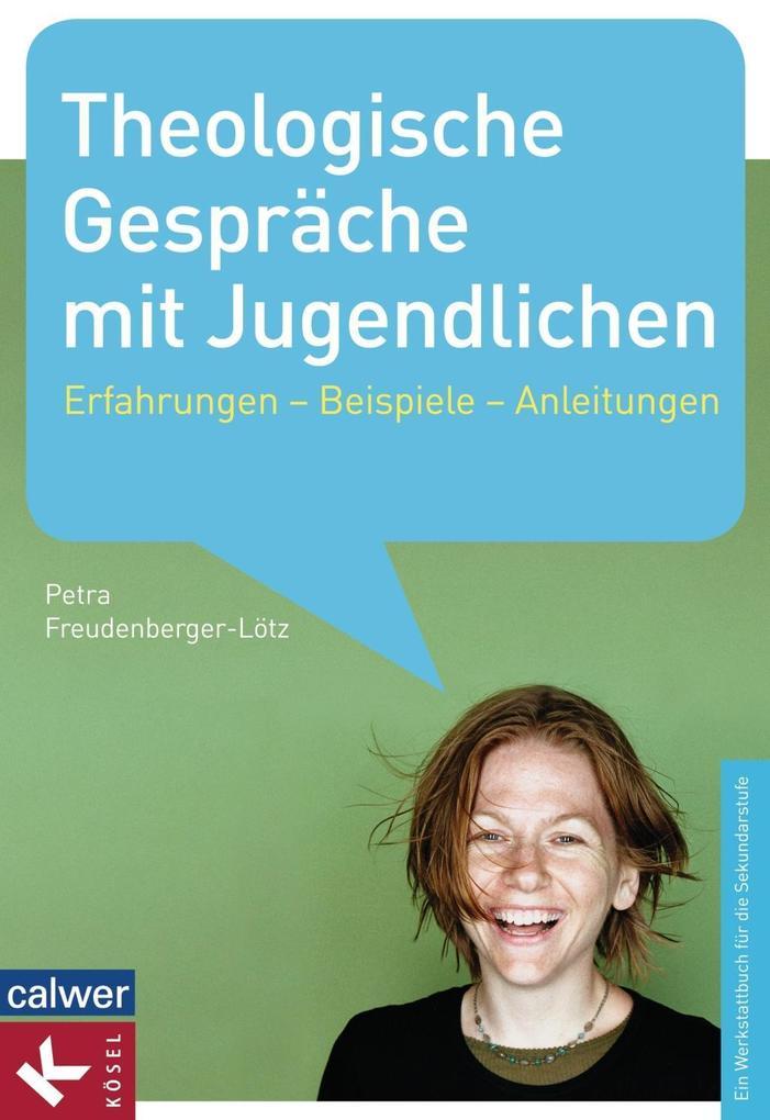 Theologische Gespräche mit Jugendlichen als Buch von Petra Freudenberger-Lötz