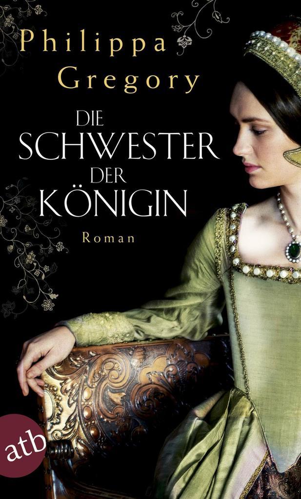 Die Schwester der Königin als eBook von Philippa Gregory