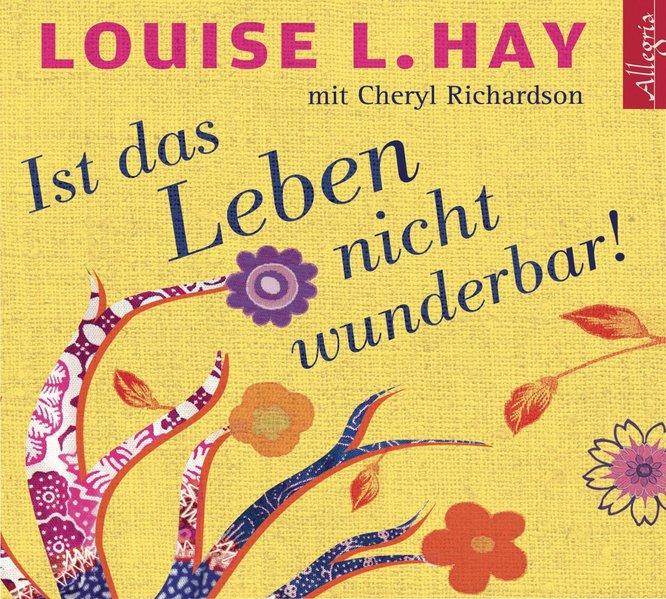 Ist das Leben nicht wunderbar! als Hörbuch CD von Louise L. Hay, Charles Scott Richardson