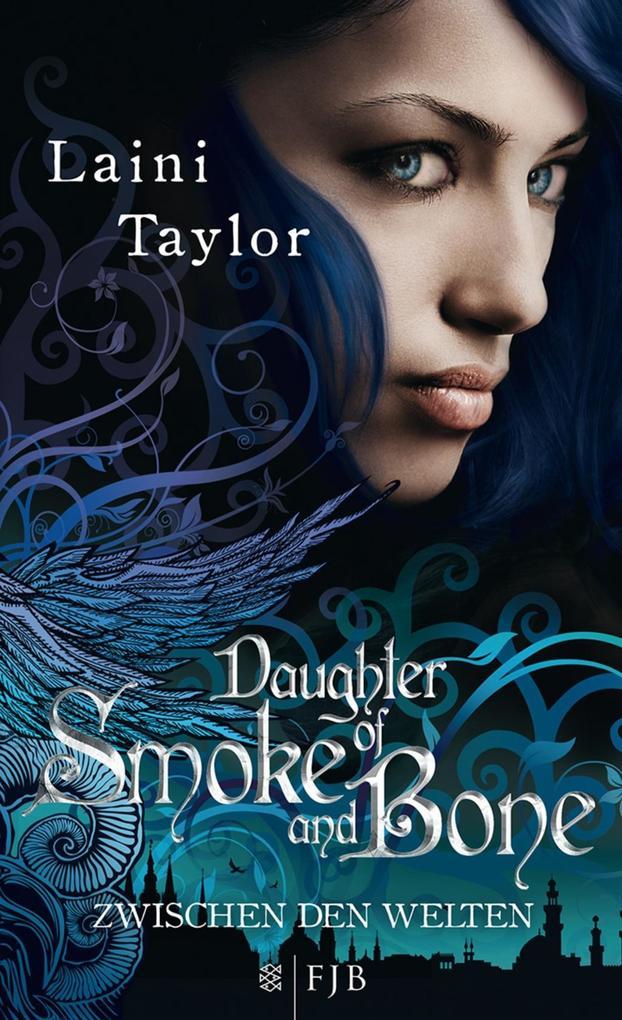 Zwischen den Welten 01 - Daughter of Smoke and Bone als Buch von Laini Taylor