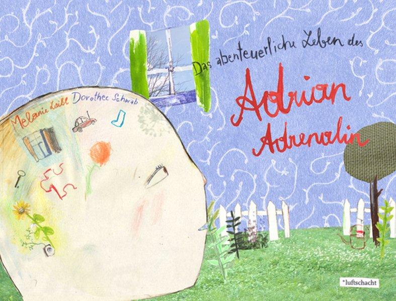 Das abenteuerliche Leben des Adrian Adrenalin als Buch von Melanie Laibl, Dorothee Schwab