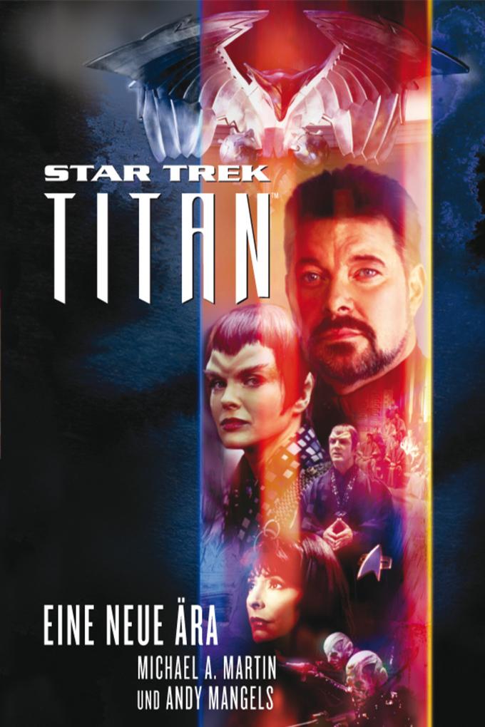 Star Trek - Titan 1: Eine neue Ära als eBook von Michael A. Martin, Andy Mangels
