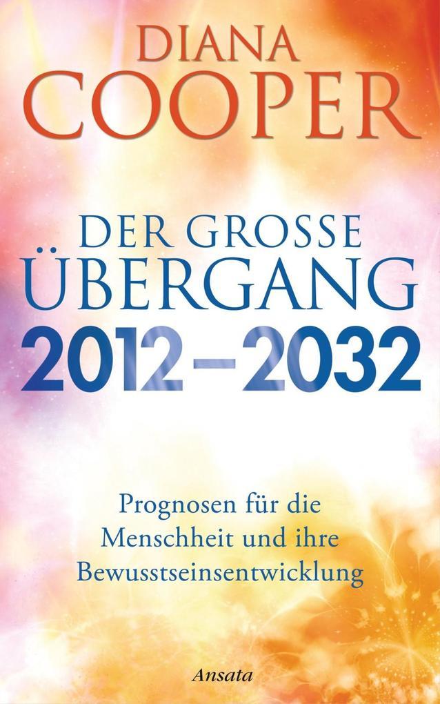 Der große Übergang 2012 - 2032 als eBook von Diana Cooper