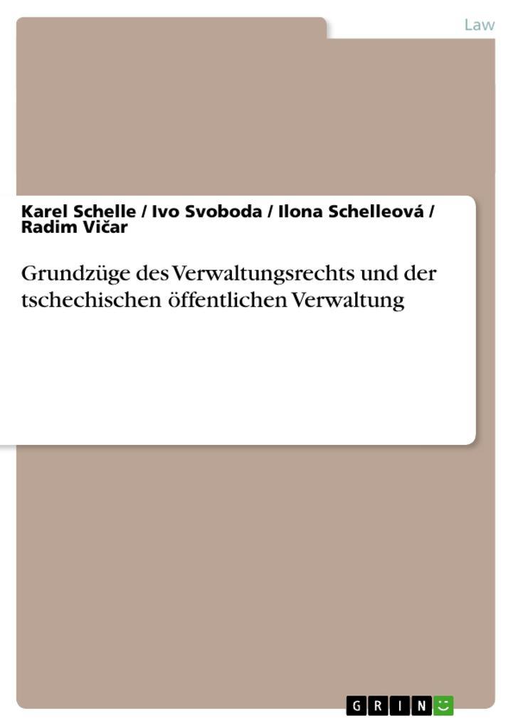 Grundzüge des Verwaltungsrechts und der tschechischen öffentlichen Verwaltung als Buch von Karel Schelle Ilona Schelleová Ivo Svoboda Radim Vicar