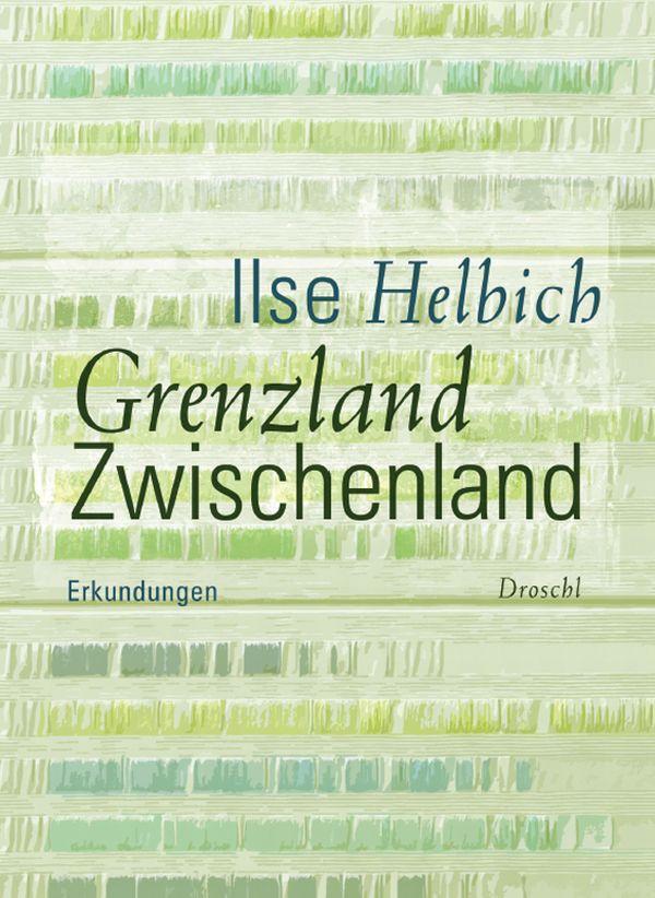 Grenzland Zwischenland als Buch von Ilse Helbich