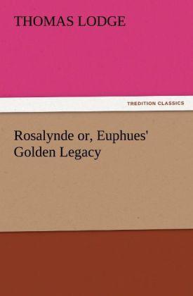 Rosalynde or, Euphues´ Golden Legacy als Buch v...