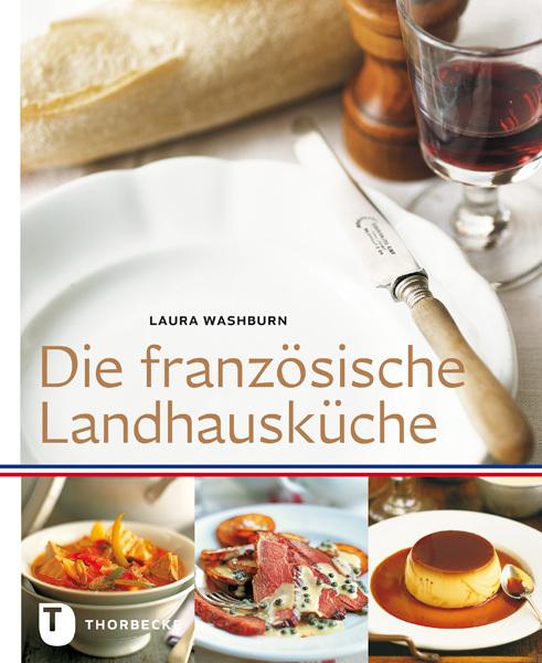 Die französische Landhausküche als Buch von Laura Washburn