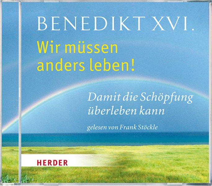 Wir müssen anders leben! als Hörbuch CD von Benedikt XVI.