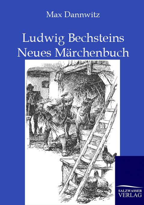Ludwig Bechsteins Neues Märchenbuch als Buch von Max Dannwitz, Max Dannwitz