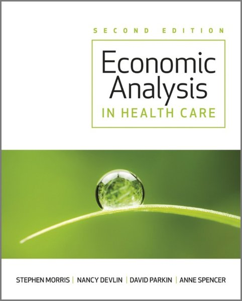 Economic Analysis in Healthcare als Buch von Stephen Morris, Nancy Devlin, David Parkin, Anne Spencer