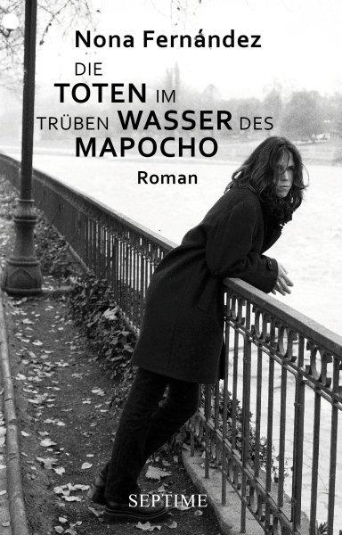 Die Toten im trüben Wasser des Mapocho als Buch von Nona Fernández