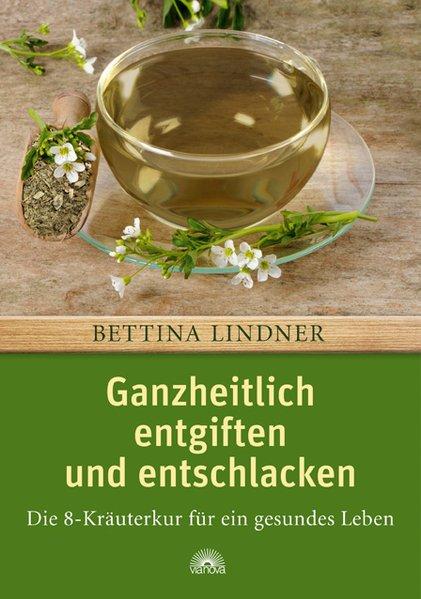 Ganzheitlich entgiften und entschlacken als Buch von Bettina Lindner