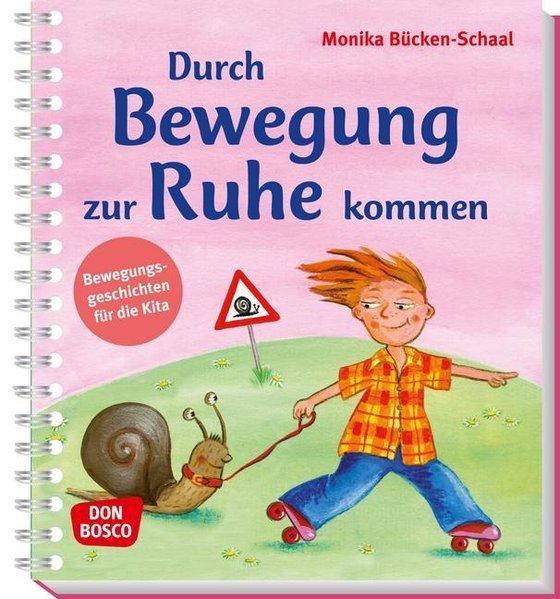 Durch Bewegung zur Ruhe kommen als Buch von Monika Bücken-Schaal